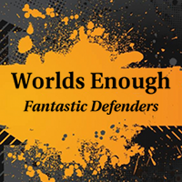 Worlds Enough: Fantastic Defenders